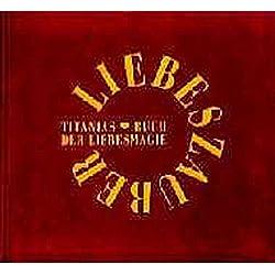 Liebeszauber: Titanias Buch der Liebesmagie