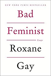 Bad Feminist: Written by Roxane Gay, 2014 Edition, Publisher: Harper Perennial [Paperback]