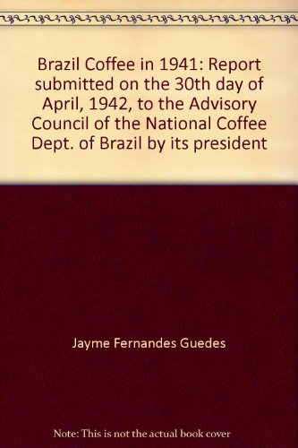 brazil-coffee-in-1941-report-submitted-on-the-30th-day-of-april-1942-to-the-advisory-council-of-the-