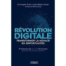 """Révolution digitale - Transformer la menace en opportunités : 10 tendances clés - Plus de 50 exemples emblématiques pour éviter de se faire """"ubériser"""""""