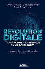 Révolution digitale - Transformer la menace en opportunités: 10 tendances clés et plus de 50 exemples pour éviter de se faire «ubériser» de Lydia Babaci-Victor