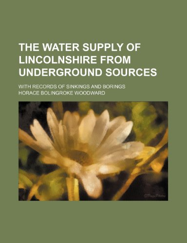 The water supply of Lincolnshire from underground sources; with records of sinkings and borings