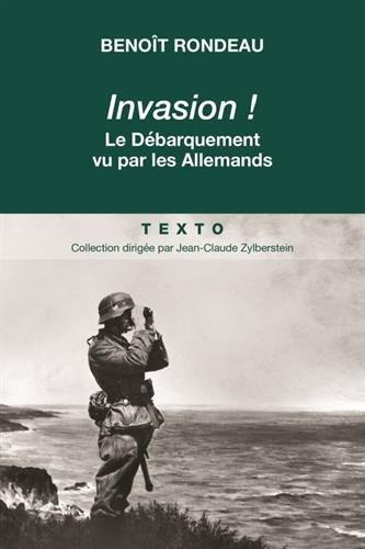 Invasion le Debarquement Vecu Par Les Allemands par Rondeau Benoît