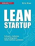 Lean Startup: Schnell, risikolos und erfolgreich Unternehmen gründen - Eric Ries