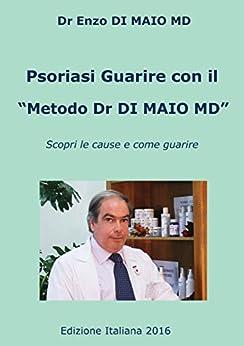 """Psoriasi Guarire con il """"Metodo Dr Di Maio MD"""": Scopri le Cause e Come Guarire di [Di Maio, Enzo]"""