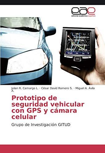 Prototipo de seguridad vehicular con GPS y cámara celular: Grupo de Investigación GITUD