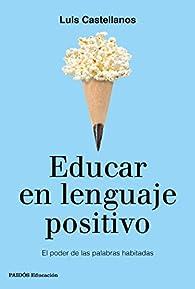 Educar en lenguaje positivo par Luis Castellanos
