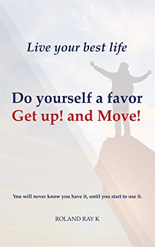 Do yourself a favor: Get up! and move!: Live your best life book cover