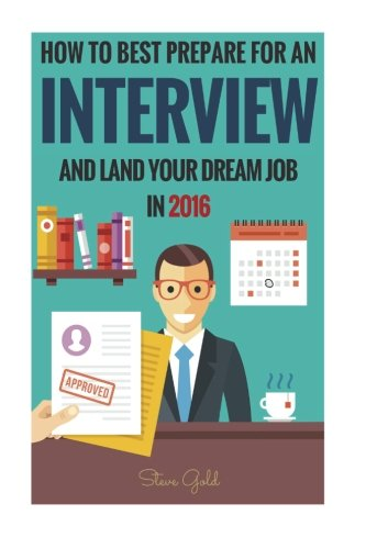 Interview: How To Best Prepare For An Interview And Land Your Dream Job In 2016!