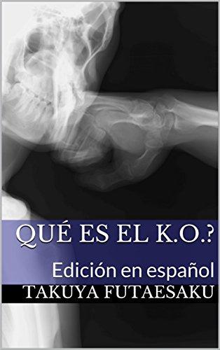 Qué es el K.O.?: Edición en español (Fightology nº 3) por Takuya Futaesaku