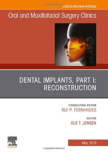 Dental Implants, Part I: Reconstruction, An Issue of Oral and Maxillofacial Surgery Clinics of North America (Volume 31-2) (The Clinics: Dentistry (Volume 31-2))