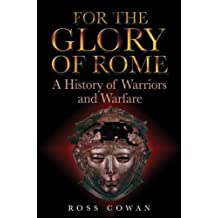 For the Glory of Rome: A History of Warriors and Warfare
