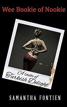 A Taste Of Turkish Delight: Wee Bookie of Nookie by [Fontien, Samantha]
