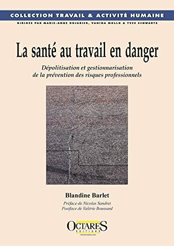 La santé au travail en danger : Dépolitisation et gestionnarisation de la prévention des risques professionnels par  Valérie Boussard