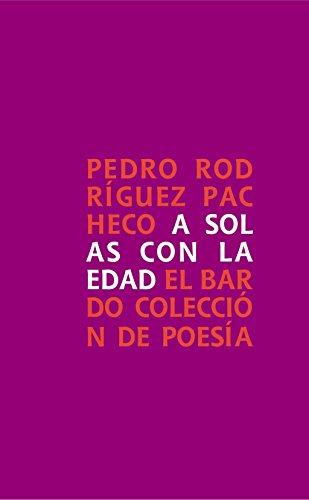 A Solas Con La Edad (El bardo, Colección de poesía) por Pedro Rodríguez Pacheco