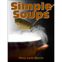Simple Soup Recipes, A wonderful collection of Simple Soups