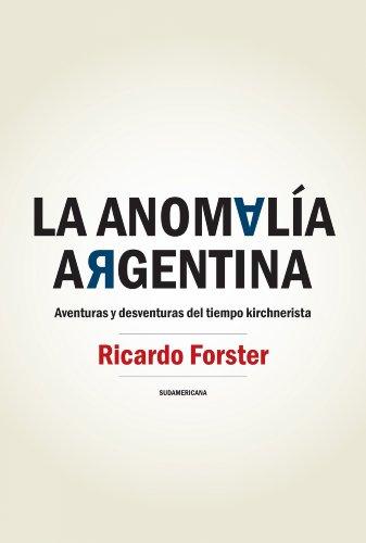 La anomalía argentina: Aventuras y desventuras del tiempo kirchnerista