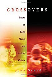 Crossovers: Essays on Race, Music, and American Culture by John Szwed (2006-10-19)
