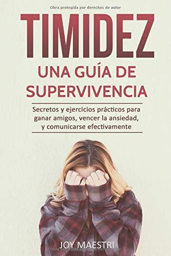 Timidez: Una guía de supervivencia. Secretos y ejercicios prácticos para ganar amigos, vencer la ansiedad, y comunicarse efectivamente