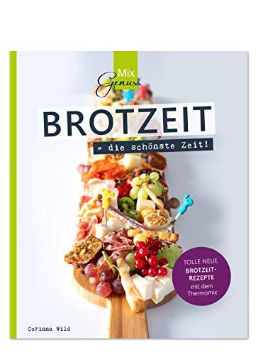 BROTZEIT = die schönste Zeit!: Tolle neue Brotzeit-Rezepte mit dem Thermomix