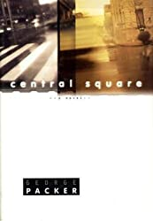 Central Square: A Novel by Packer, George (1998) Hardcover