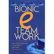Bionic Eteamwork: How to Build Collaborative Virtual Teams at Hyperspeed