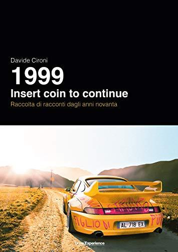 1999. Insert coin to continue. Raccolta di racconti dagli anni novanta