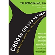 Choose the Life You Want: 101 Ways to Create Your Own Road to Happiness by Tal Ben-Shahar PhD (2012-09-25)