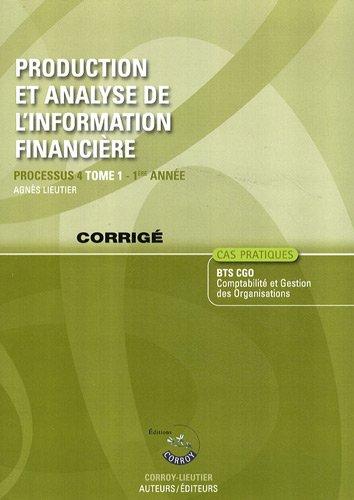 Production et analyse de l'information financière Processus 4 du BTS CGO 1re année : Corrigé Tome 1