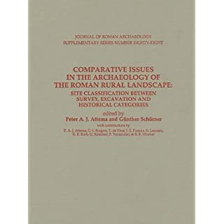 Comparative Issues in the Archaeology of the Roman Rural Landscape: Site Classification Between Survey, Excavation and Historical Categories (JOURNAL ... ARCHAEOLOGY SUPPLEMENTARY SERIES, Band 88)