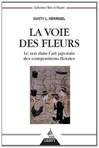 La voie des fleurs : Le zen dans l'art japonais des compositions florales par Gusty-L Herrigel