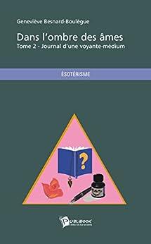 Dans l'ombre des âmes - Tome 2: Journal d'une voyante-médium par [Besnard-Boulègue, Geneviève]