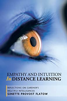 Empathy and Intuition in Distance Learning: Reflections on Gardner's Multiple Intelligences (English Edition) par [Ginette Provost Flatow]