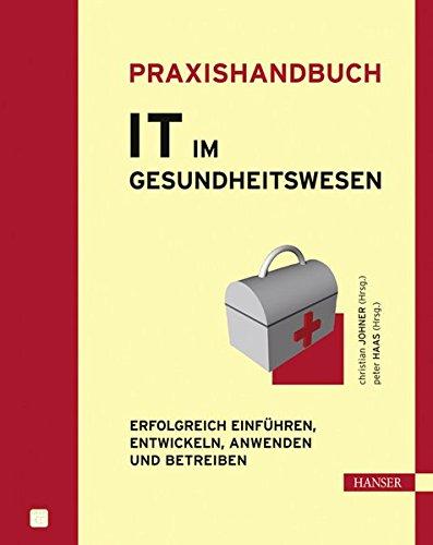 Praxishandbuch IT im Gesundheitswesen: Erfolgreich einführen, entwickeln, anwenden und betreiben
