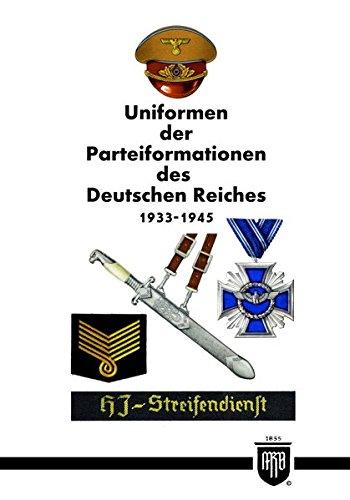 Feine Uniformen (Uniformen der Parteiformationen des Deutschen Reiches 1933-1945 (Militaria, SA, NSDAP, Wehrmacht, Uniformen, Abzeichen, 3.Reich, 2. Weltkrieg, HJ, RAD, History Edition))