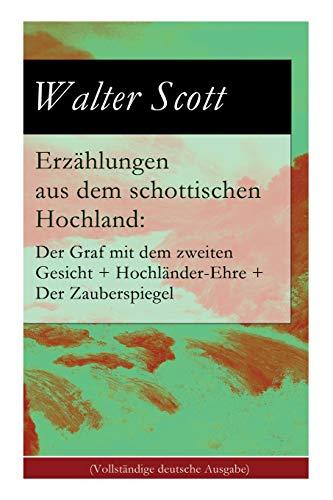 Erzählungen aus dem schottischen Hochland: Der Graf mit dem zweiten Gesicht + Hochländer-Ehre + Der Zauberspiegel