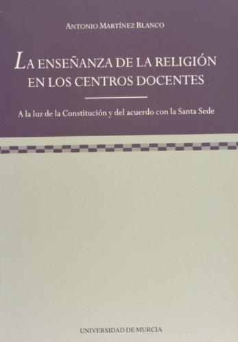 Enseñanza de la Religion en los Centros Docentes, la (2ª Ed): A la luz de la constitucion y del acuerdo con la santa sede por Antonio Martinez Blanco