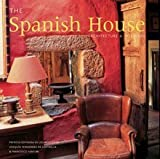 The Spanish House: Architecture & Interiors: Architecture and Interiors by Patricia Espinosa de los Monteros Rosillo (2006-10-30)