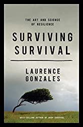 Surviving Survival: The Art and Science of Resilience by Laurence Gonzales (2012-09-10)