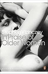 In Praise of Older Women: The amorous recollections of András Vajda (Penguin Modern Classics)