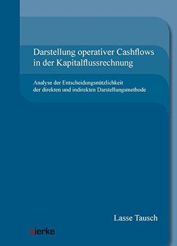 Darstellung operativer Cashflows in der Kapitalflussrechnung: Analyse der Entscheidungsnützlichkeit der direkten und indirekten Darstellungsmethode