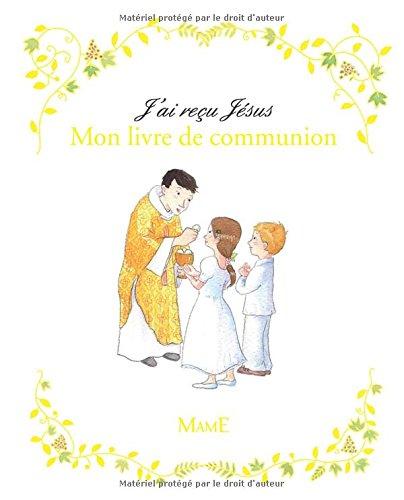 J'ai reçu Jésus - Mon Livre de communion par Sophie de Mullenheim