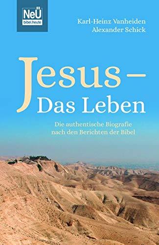 Jesus - Das Leben: Die authentische Biografie nach den Berichten der Bibel