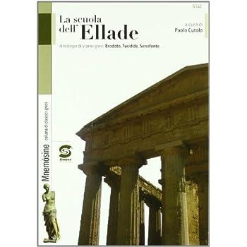 La Scuola Dell'ellade. Antologia Di Storici Greci: Erodoto, Tucidide, Senofonte. Per I Licei E Gli Ist. Magistrali