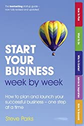 Start Your Business Week by Week: How to plan and launch your successful business - one step at a time (2nd Edition) by Steve Parks (2013-03-07)
