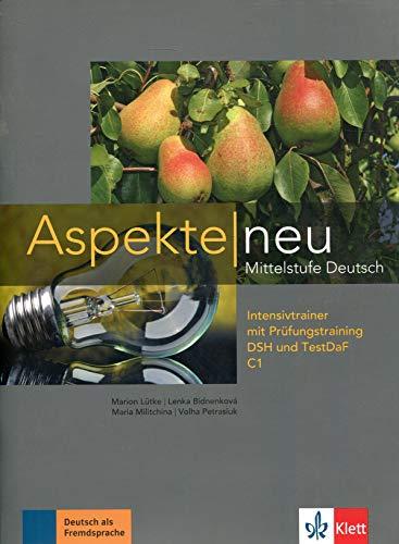 Aspekte neu C1: Mittelstufe Deutsch. Intensivtrainer mit Prüfungstraining DSH und TestDaF