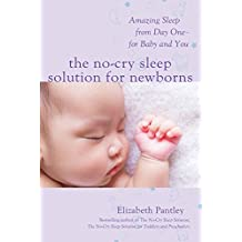 The No-Cry Sleep Solution for Newborns: Amazing Sleep from Day One – For Baby and You (Family & Relationships)