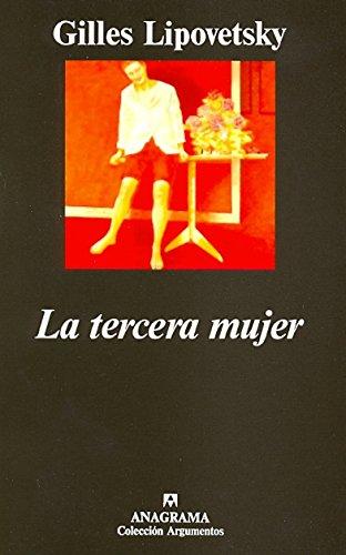 La Tercera Mujer (Argumentos Anagrama) por Gilles Lipovetsky