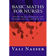 Basic Maths for Nurses: Includes Dosage Calculations with Examples, Exercises and Mock Tests