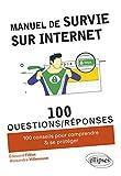 Manuel de Survie sur Internet - 100 conseils pour comprendre & se protéger